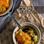 Corn Pudding – our Thanksgiving and Christmas Tradition